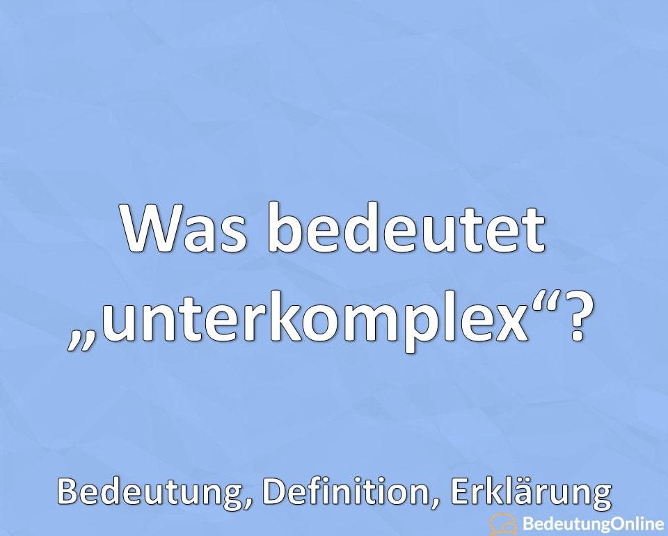 Was bedeutet unterkomplex, Bedeutung, Definition, Erklärung