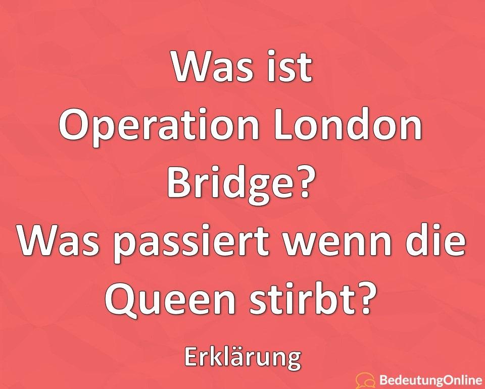Was ist Operation London Bridge, Was passiert wenn die Queen stirbt, Erklärung