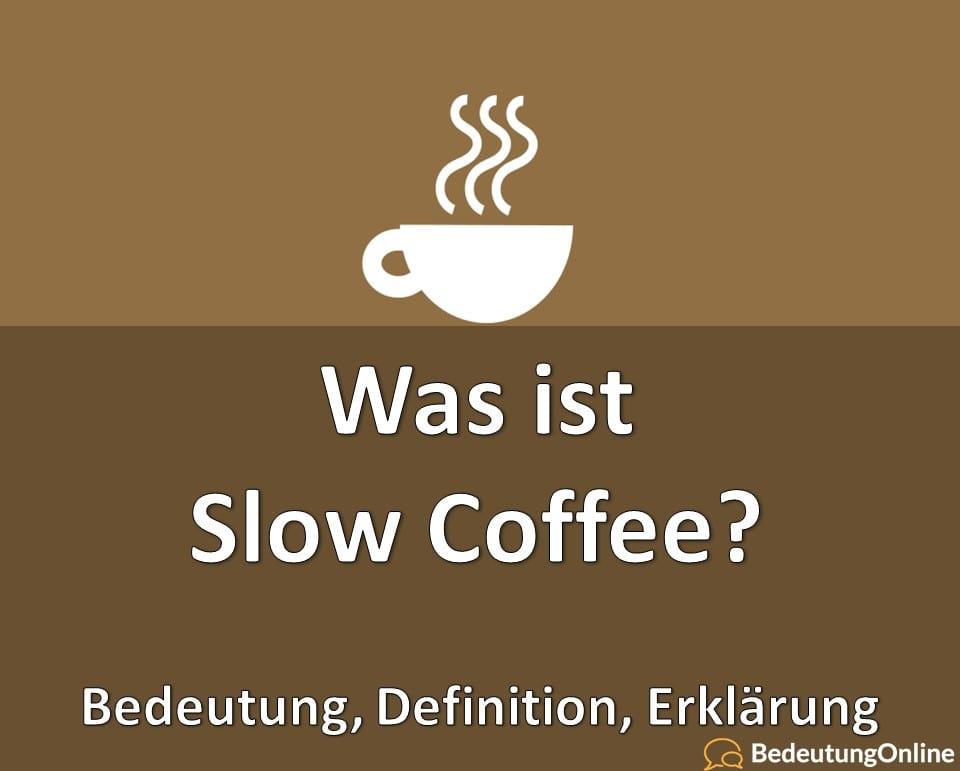 Was ist Slow Coffee, Bedeutung, Definition, Erklärung