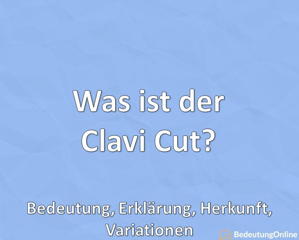 Was ist der Clavi Cut? Bedeutung, Erklärung, Herkunft, Variationen