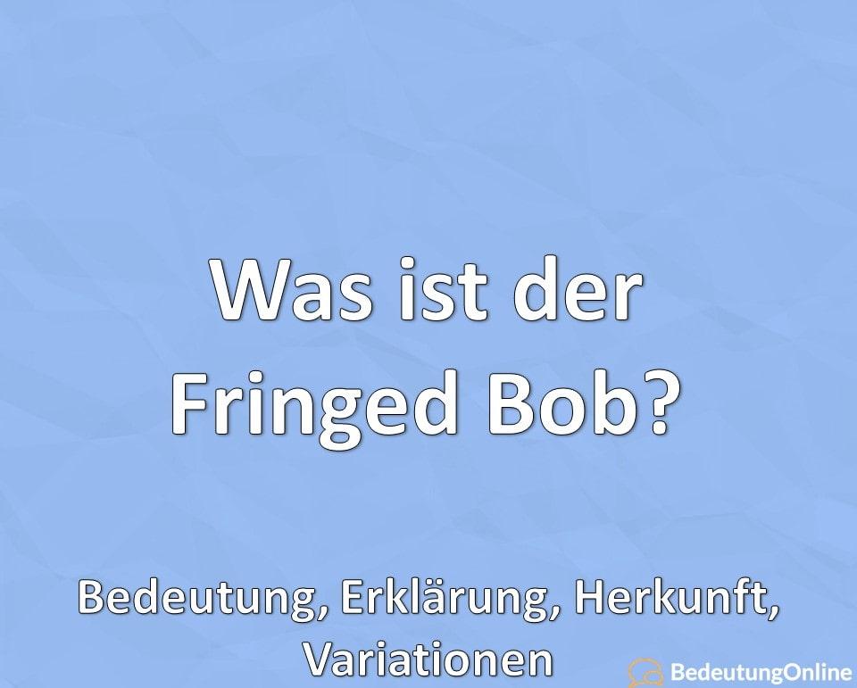 Was ist der Fringed Bob, Definition, Bedeutung, Erklärung, Varianten