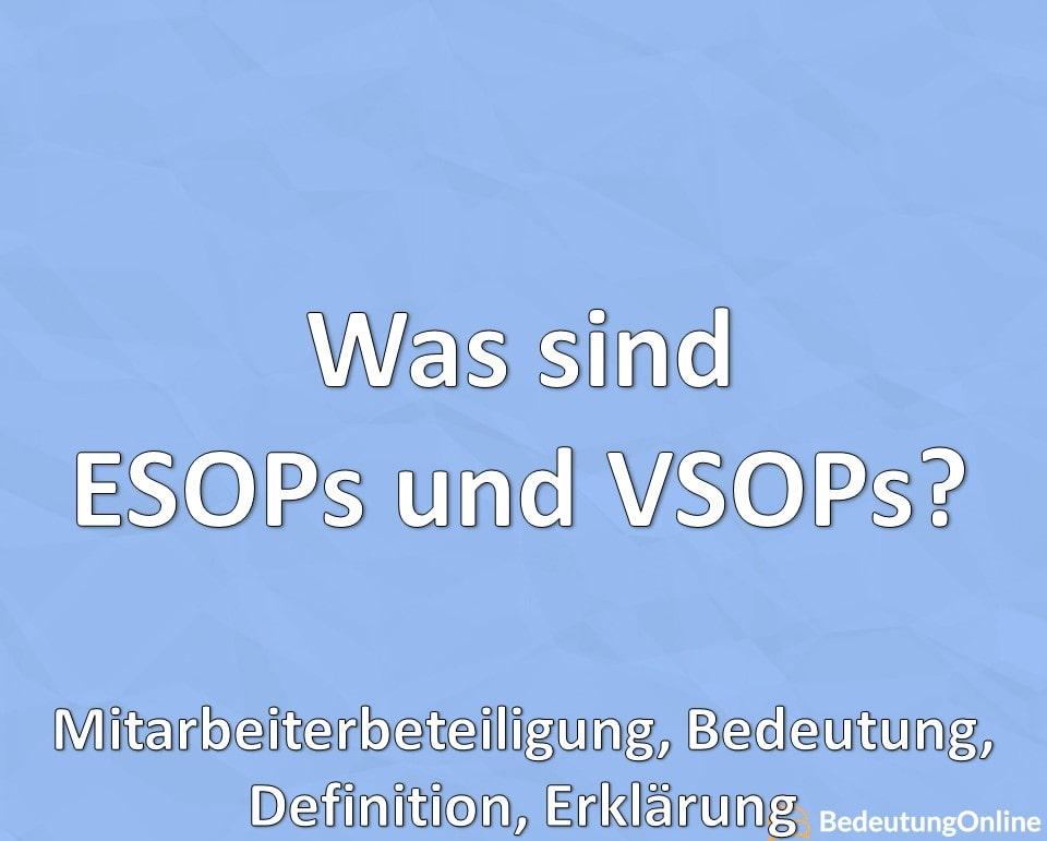 Was sind ESOPs und VSOPs? Mitarbeiterbeteiligung, Bedeutung, Definition, Erklärung
