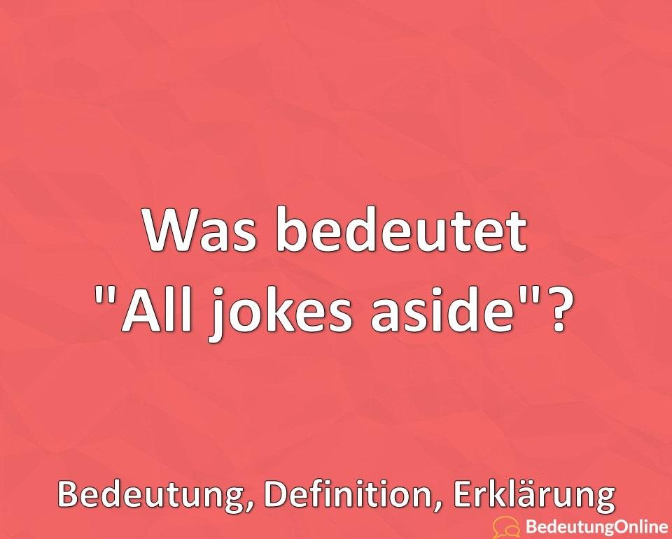 """Was bedeutet """"All jokes aside""""? Bedeutung, Definition, Erklärung"""