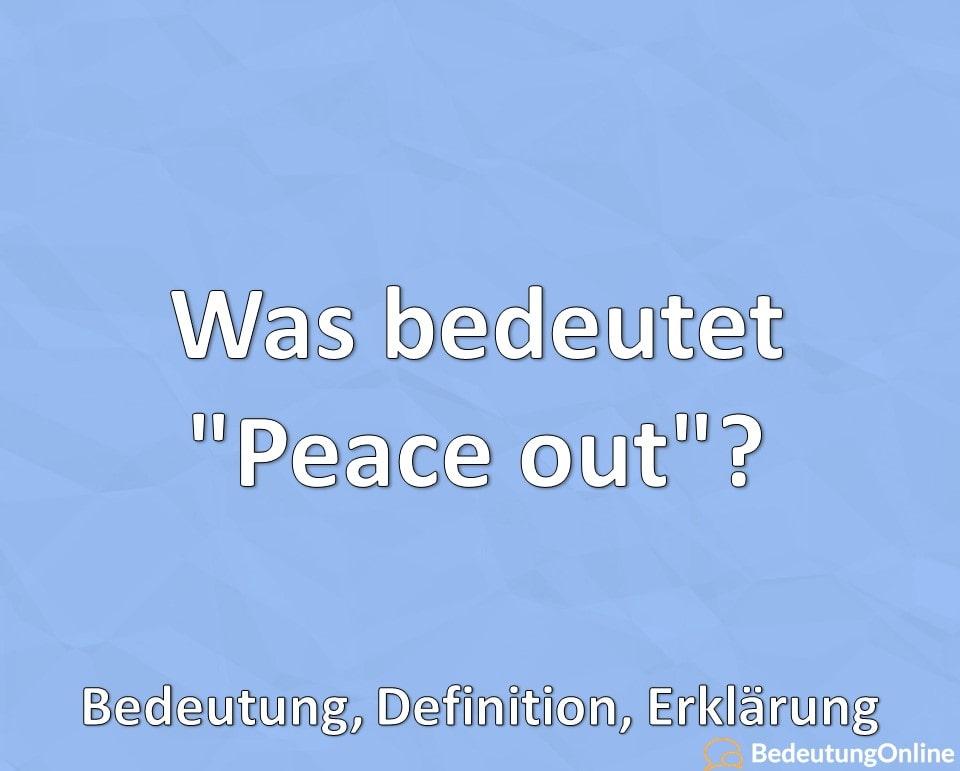 """Was bedeutet """"Peace out""""? Bedeutung, Definition, Erklärung"""