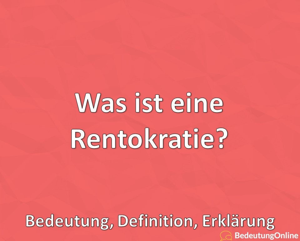 Was bedeutet Rentokratie, Bedeutung, Definition, Erklärung