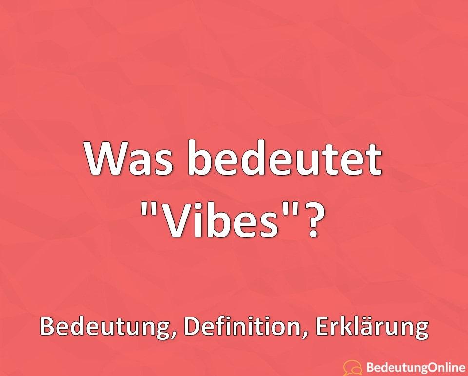 "Was bedeutet ""Vibes""? Bedeutung, Definition, Erklärung"