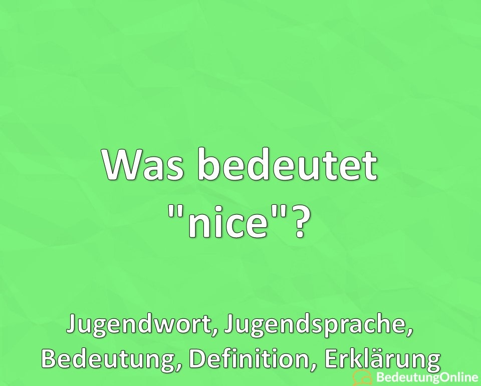"Was bedeutet ""nice""? Jugendwort, Jugendsprache, Bedeutung, Definition, Erklärung"