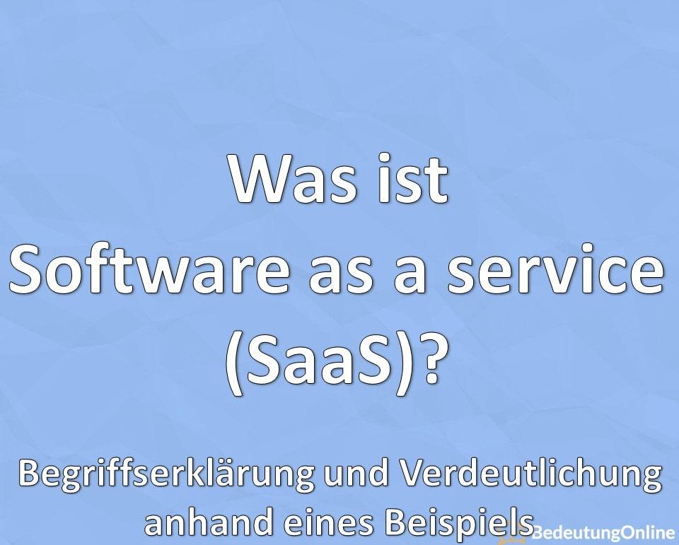 Was ist Software as a service (SaaS)? Begriffserklärung und Verdeutlichung anhand eines Beispiels