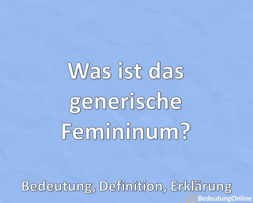 Was ist das generische Femininum? Bedeutung, Definition, Erklärung