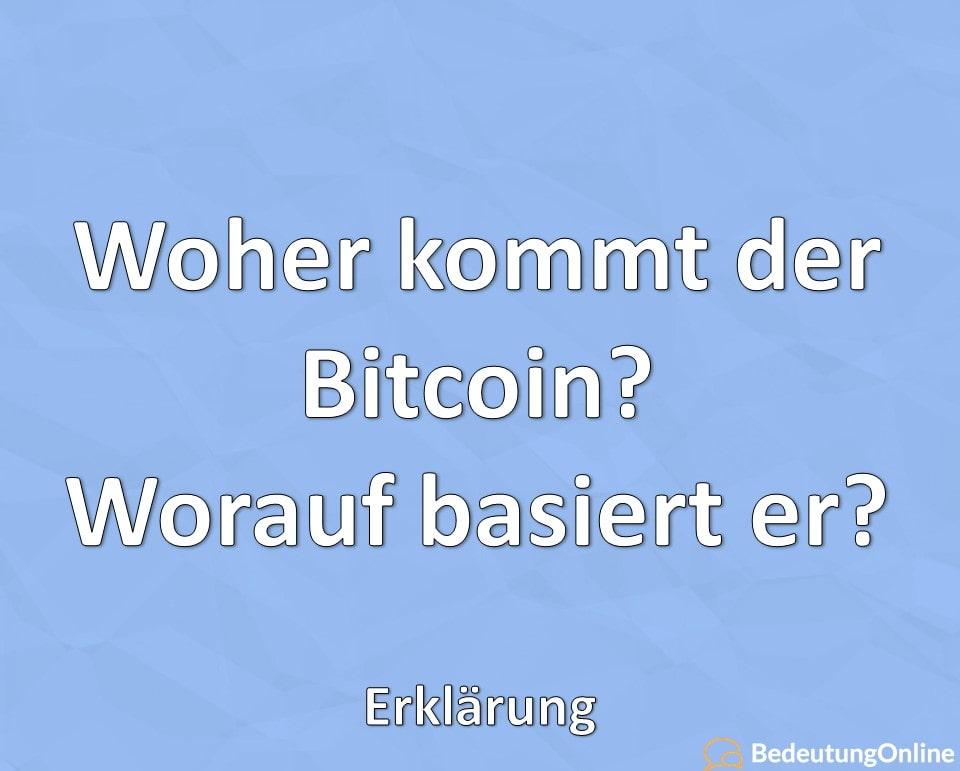 Woher kommt der Bitcoin, Worauf basiert er, Erklärung