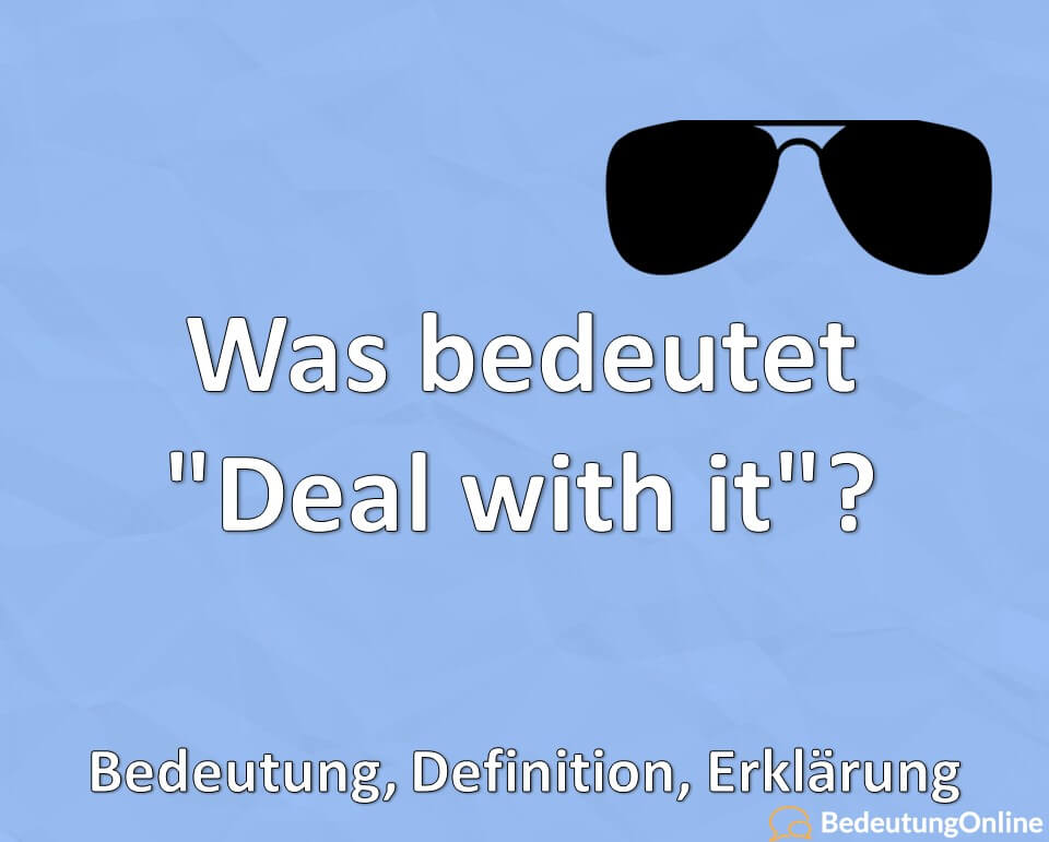 "Was bedeutet ""Deal with it""? Bedeutung, Definition, Erklärung"