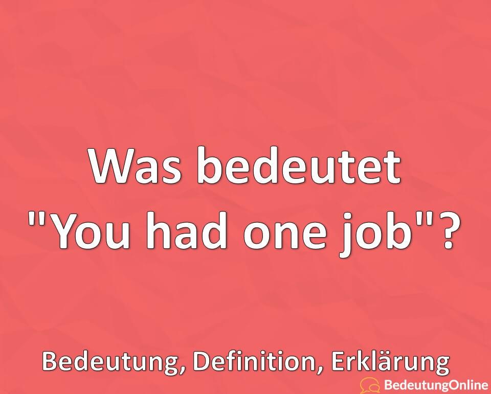 """Was bedeutet """"You had one job""""? Bedeutung, Definition, Erklärung"""