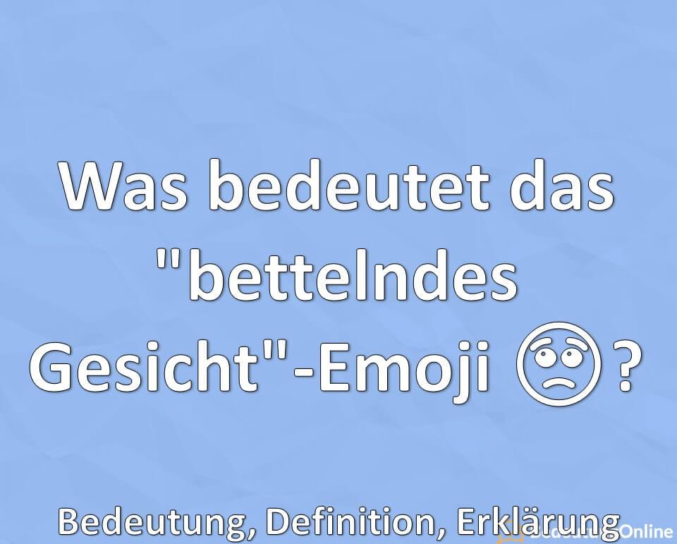 """Was bedeutet das """"bettelndes Gesicht""""-Emoji 🥺? Bittgesicht, Bedeutung, Definition, Erklärung"""