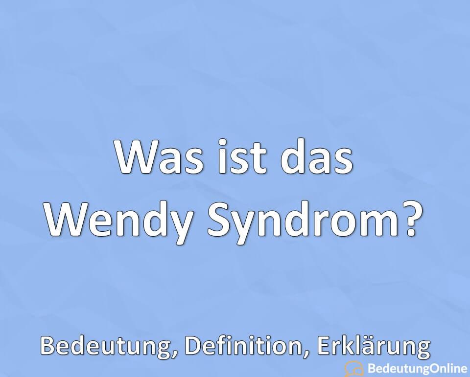 Was ist das Wendy Syndrom? Bedeutung, Definition, Erklärung