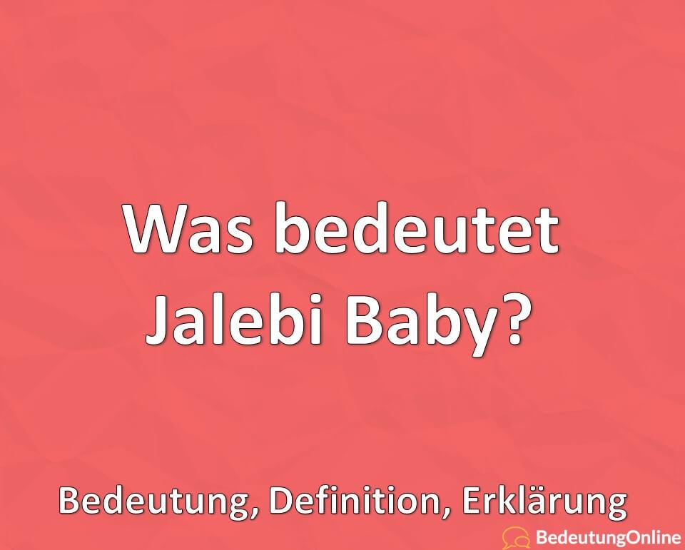 Jalebi Baby: Bedeutung, Definition, Erklärung