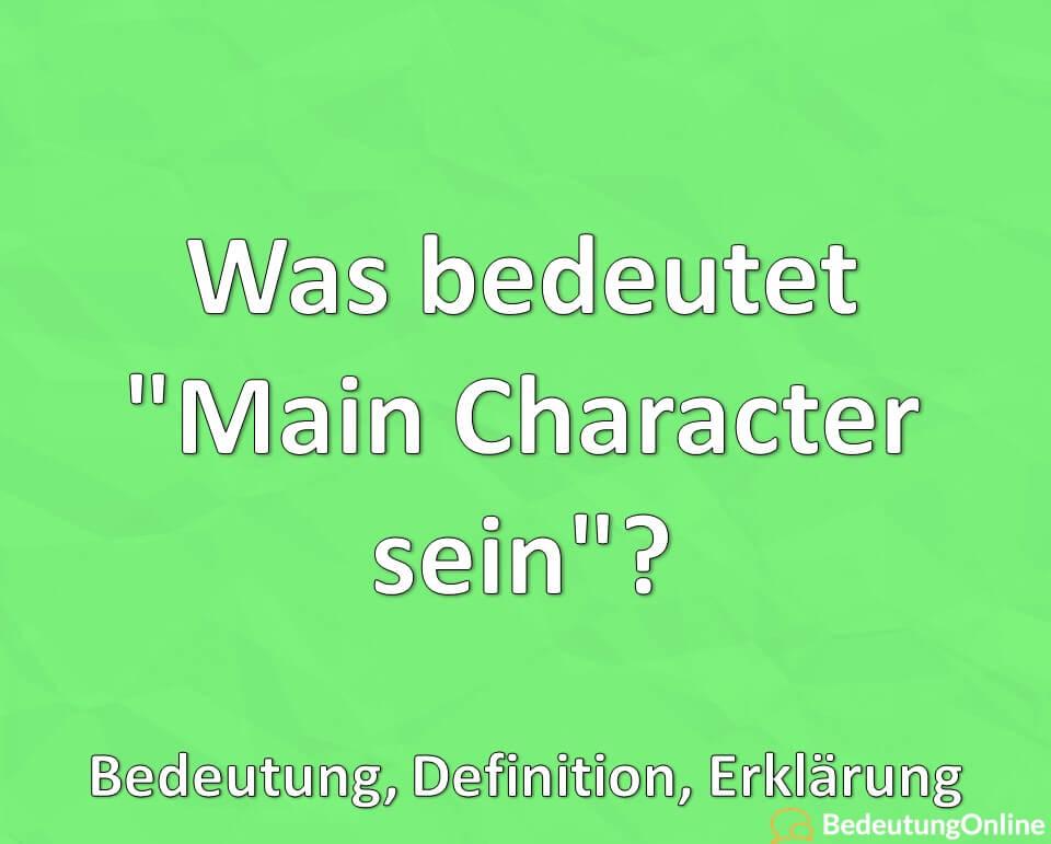"Was bedeutet ""Main character sein""? Bedeutung, Definition, Erklärung"