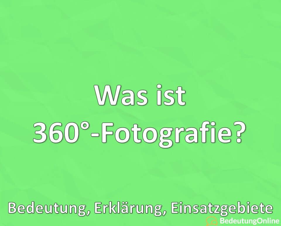 Was ist 360 Grad Fotografie, Bedeutung, Erklärung, Einsatzgebiete