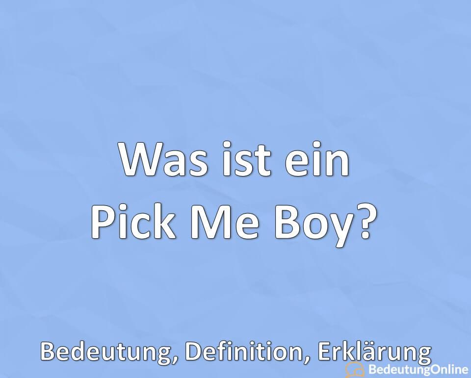 Was ist ein Pick Me Boy? Bedeutung, Erklärung, Definition