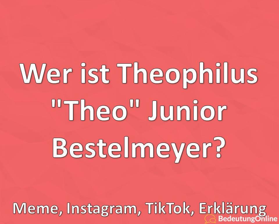 """Wer ist Theophilus """"Theo"""" Junior Bestelmeyer? Meme, Instagram, TikTok, Erklärung"""