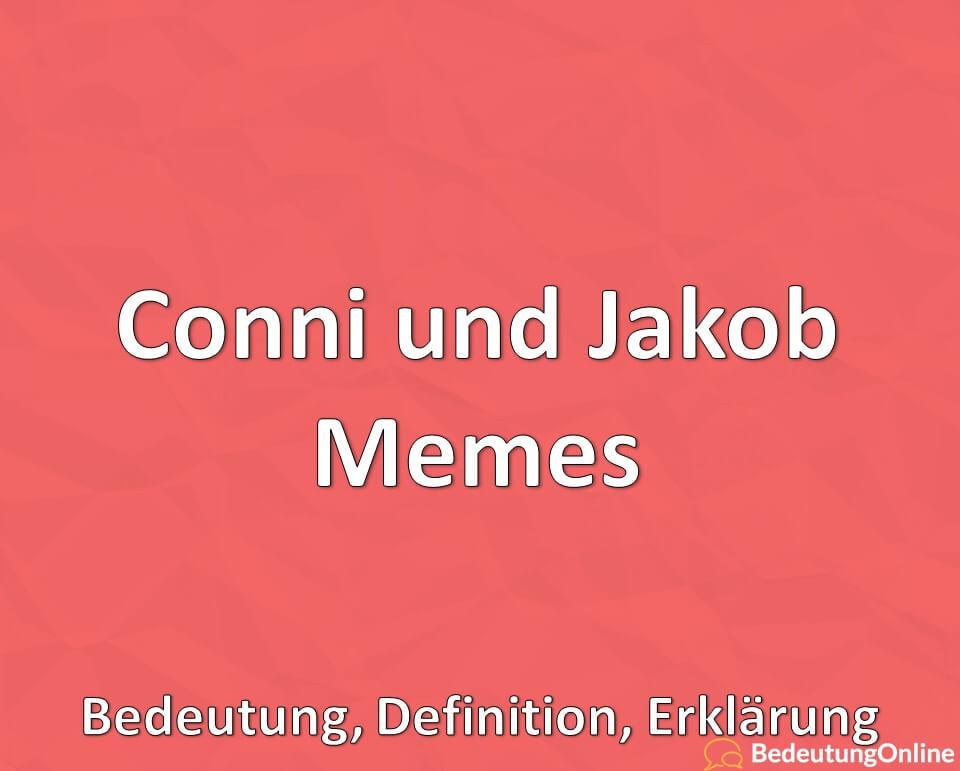 Conni und Jakob Memes, Bedeutung, Definition, Erklärung
