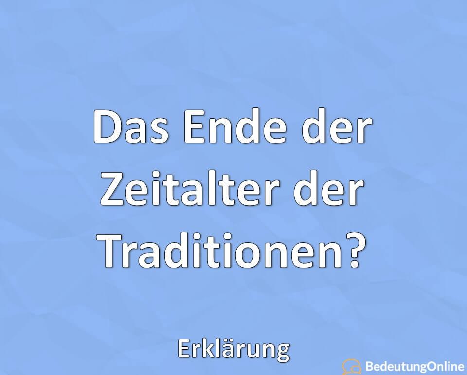 Das Ende der Zeitalter der Traditionen, Erklärung