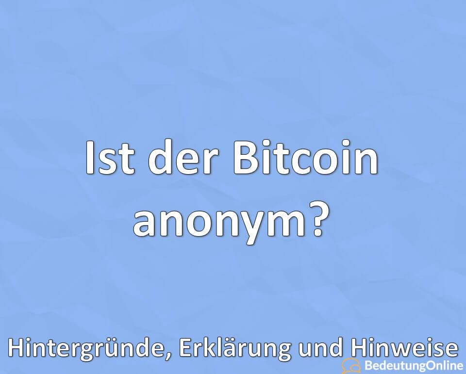 Ist der Bitcoin anonym? Hintergründe, Erklärung und Hinweise