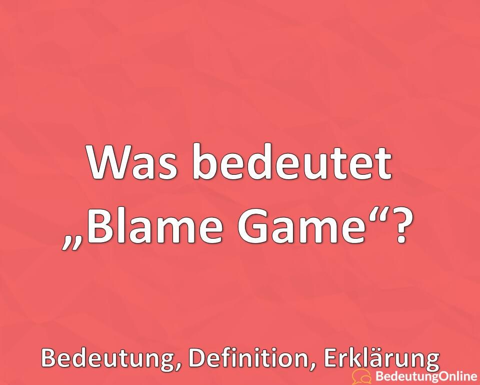 """Was bedeutet """"Blame Game""""? Bedeutung, Definition, Erklärung"""