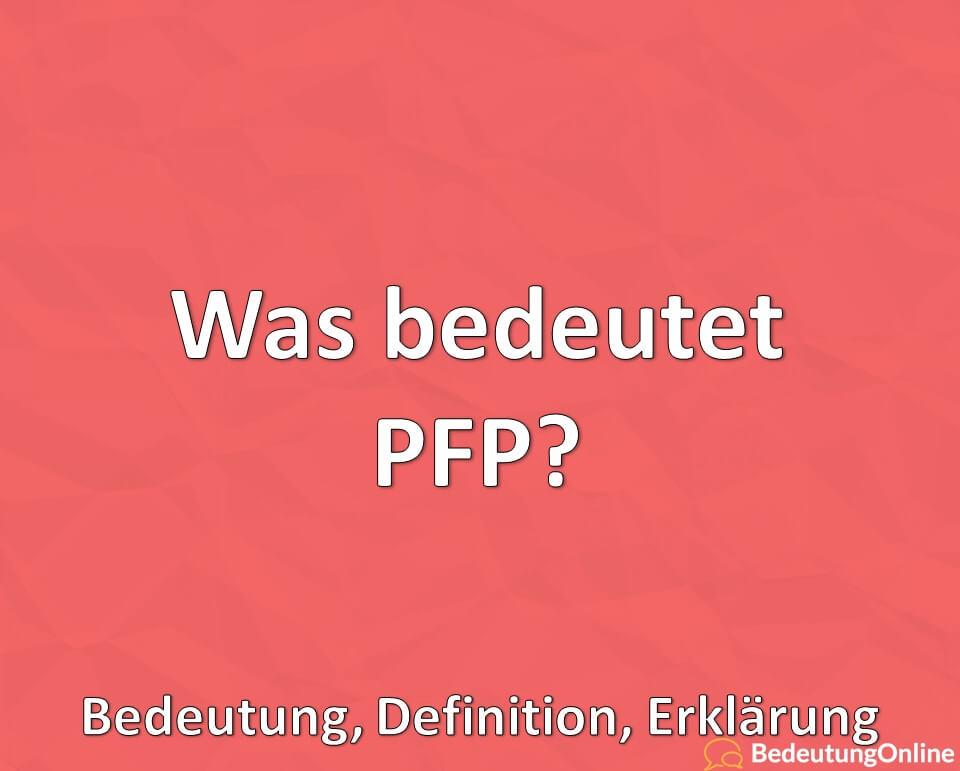 Was bedeutet PFP? Bedeutung der Abkürzung, Erklärung, Definition