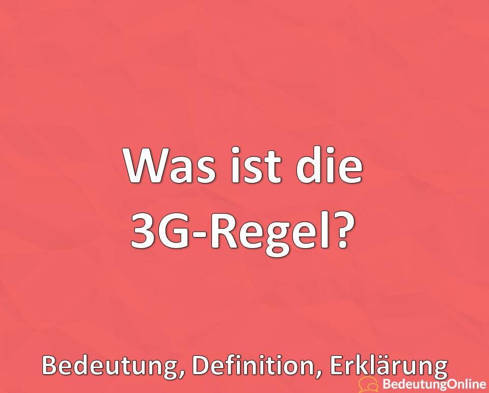 Was ist die 3G-Regel, Bedeutung, Definition, Erklärung