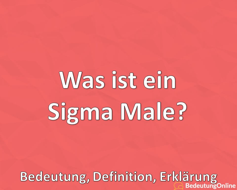 Was ist ein Sigma Male? Bedeutung, Definition, Erklärung