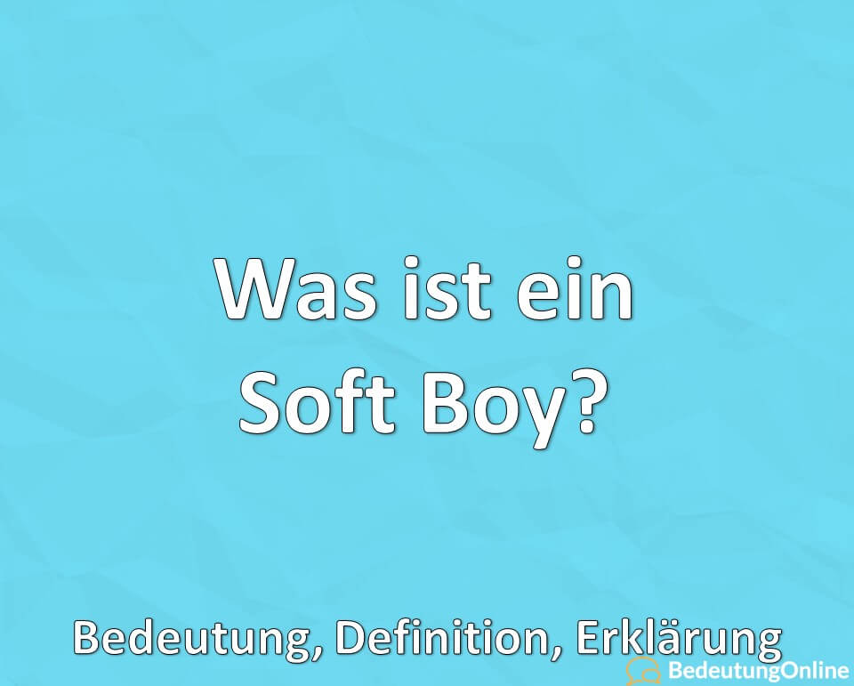 Was ist ein Soft Boy? Bedeutung, Definition, Erklärung