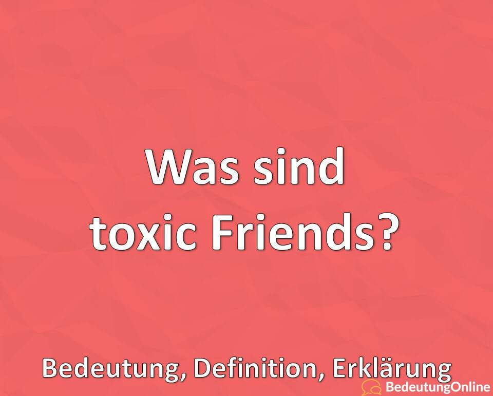 Was ist ein toxic Friend? Bedeutung, Definition, Erklärung