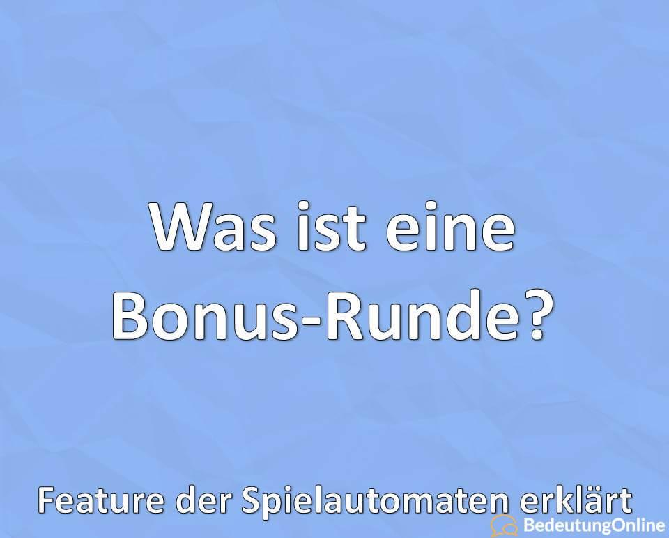 Was ist eine Bonus-Runde? Das Feature der Spielautomaten erklärt