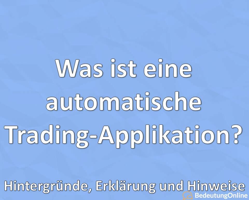 Was ist eine automatische Trading-Applikation? Hintergründe, Erklärung und Hinweise