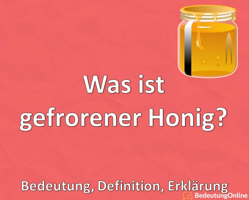 Was ist frozen Honey / gefrorener Honig? Bedeutung, Definition, Erklärung