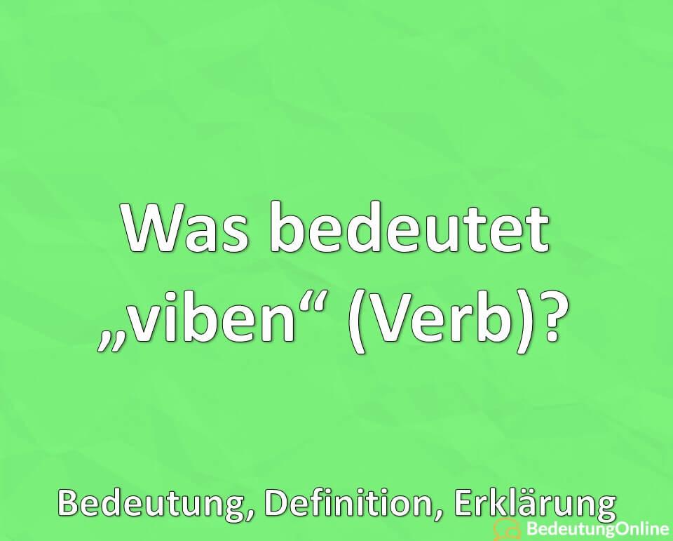 """Was bedeutet """"viben""""? Verb, Bedeutung, Definition, Erklärung"""