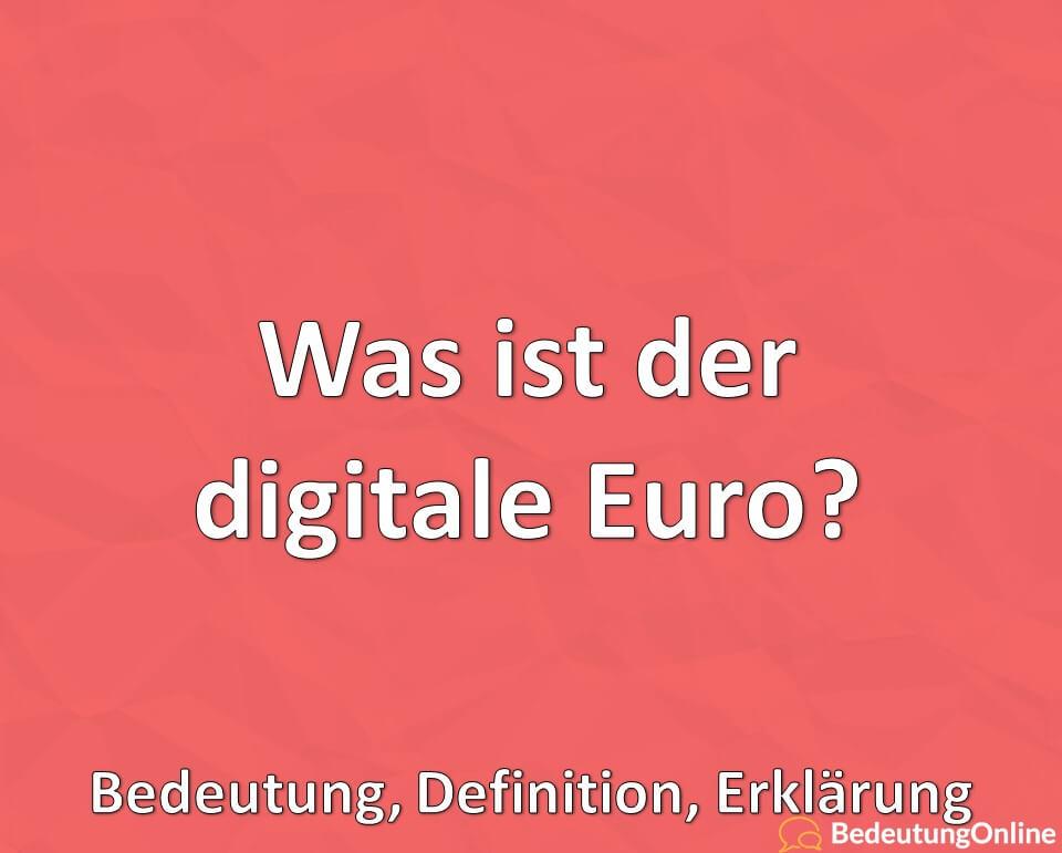 Was ist der digitale Euro, Definition, Erklärung, Hintergründe, Bedeutung