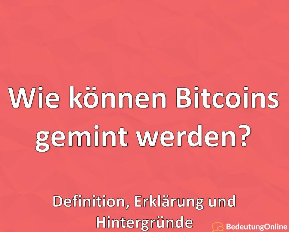 Wie können Bitcoins gemint werden? Definition, Erklärung und Hintergründe