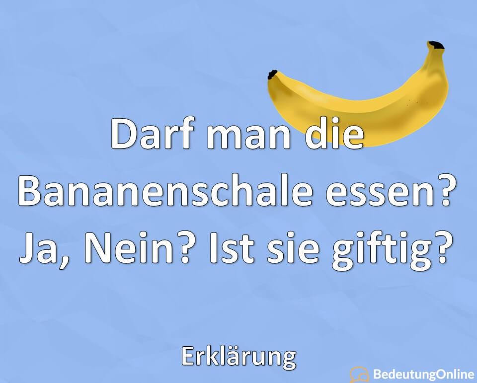 Darf man die Bananenschale essen? Ja, Nein? Ist sie giftig? Erklärung