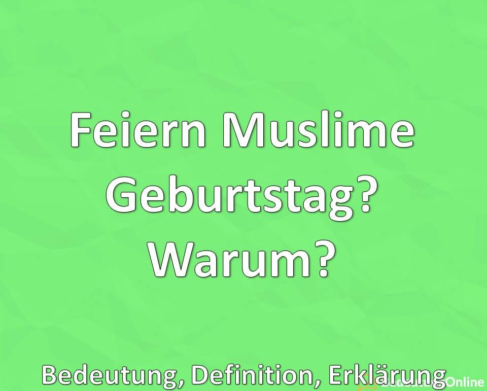 Feiern Muslime Geburtstag? Warum? Erklärung, Bedeutung