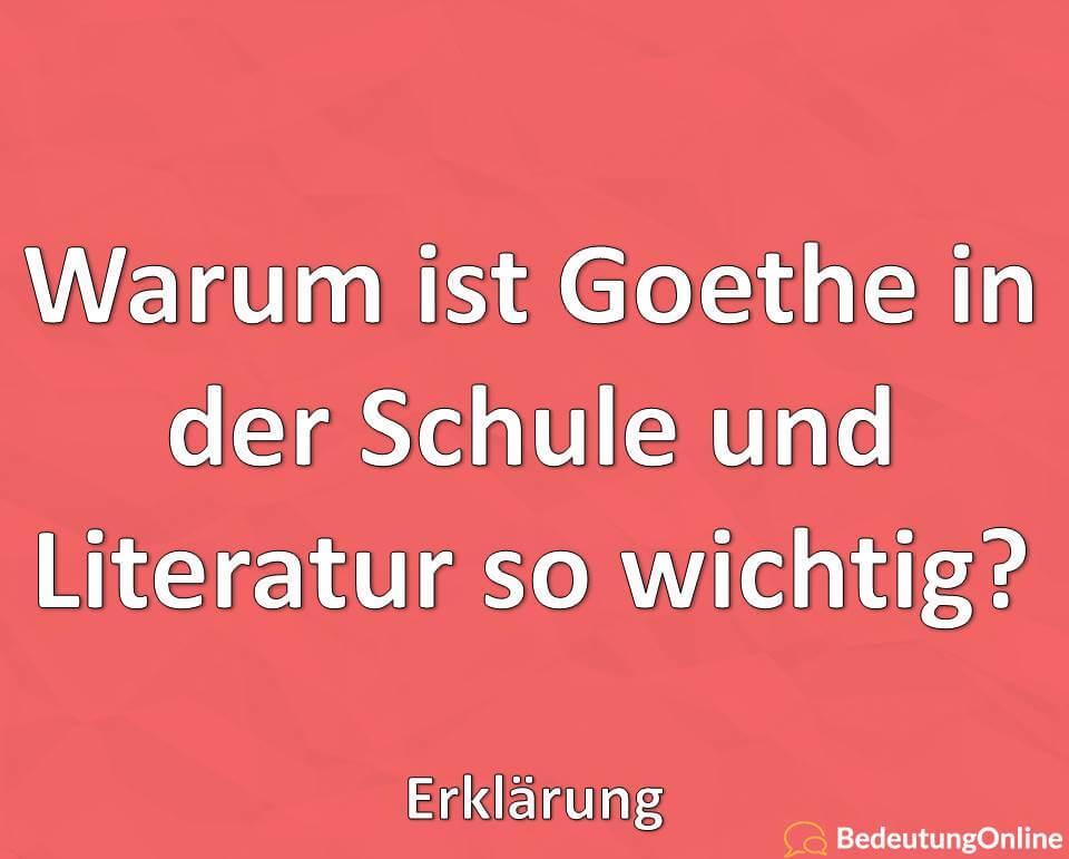 Warum ist Goethe in der Schule und Literatur so wichtig? Erklärung