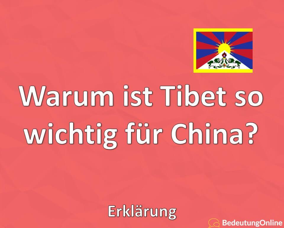 Warum ist Tibet so wichtig für China? Erklärung