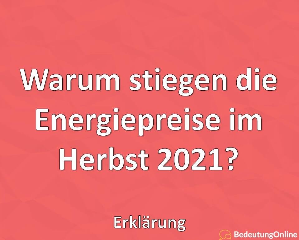 Warum stiegen die Energiepreise im Herbst 2021? Erklärung