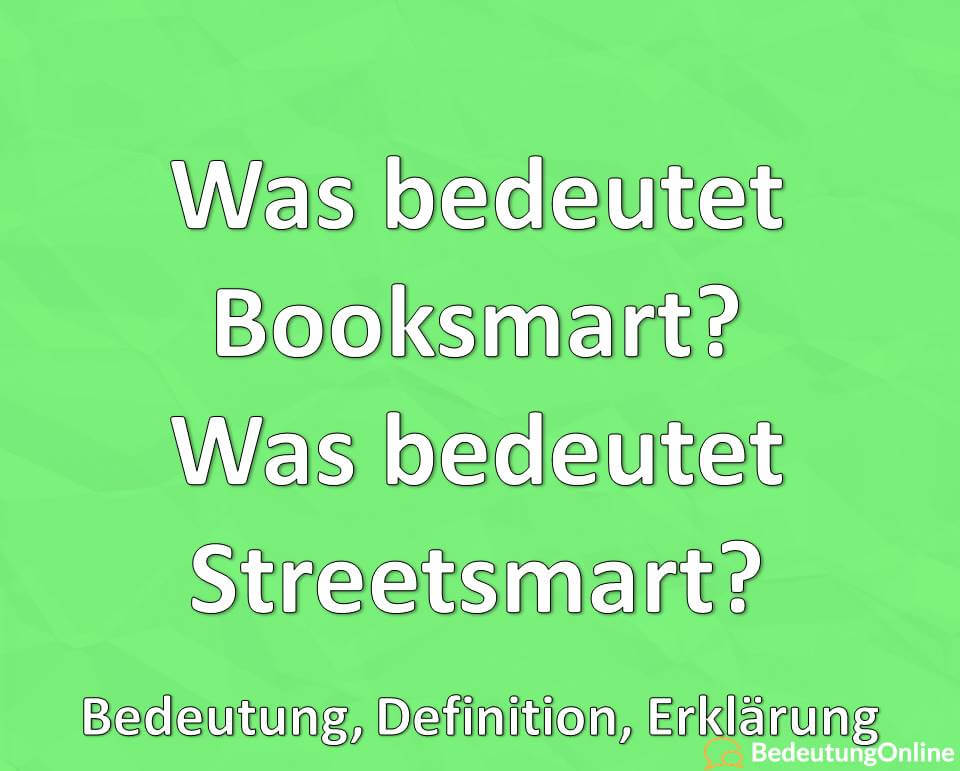 Was bedeutet Booksmart, Was bedeutet Streetsmart, Definition, Erklärung, Bedeutung