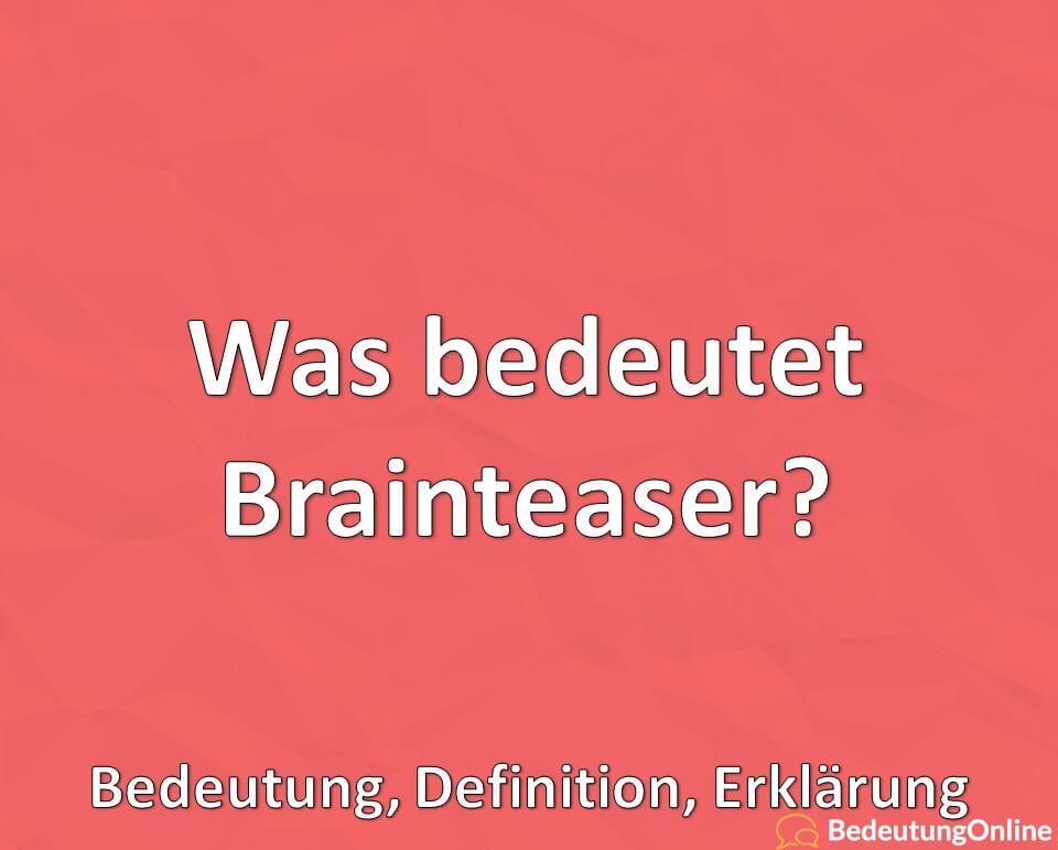 Was bedeutet Brainteaser? Bedeutung, Definition, Erklärung