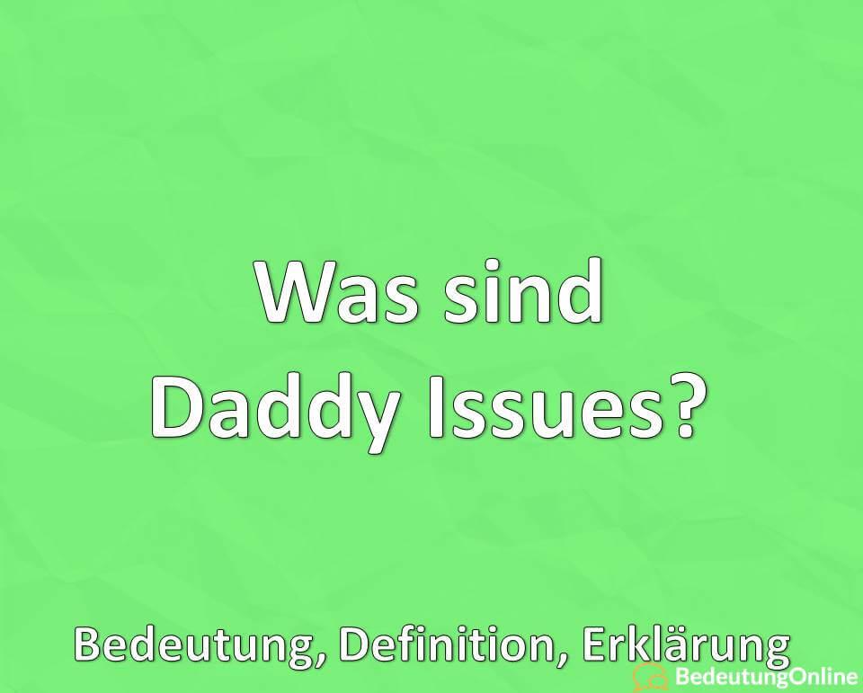 Was bedeutet Daddy Issues, Was sind Daddy Issues, Bedeutung, Definition, Erklärung