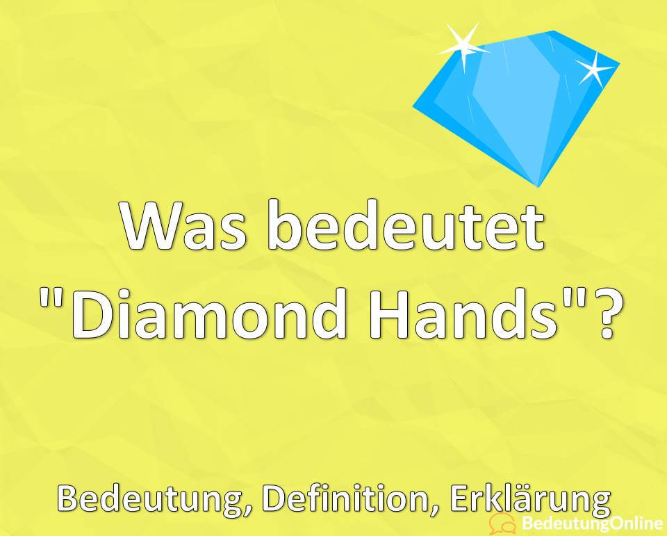 Was bedeutet Diamond Hands, Bedeutung, Definition, Erklärung
