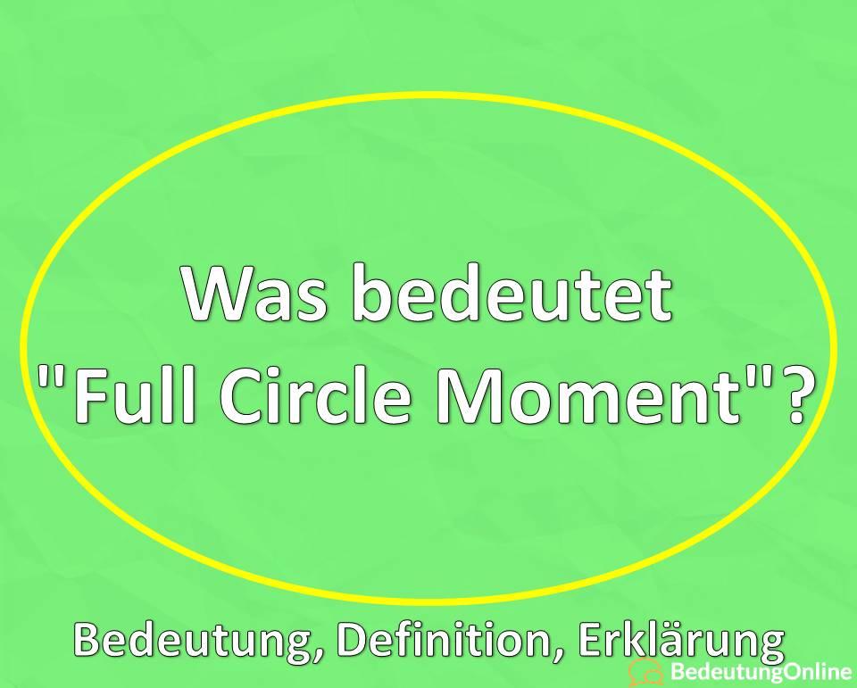 Was bedeutet Full Circle Moment, Bedeutung, Definition, Erklärung