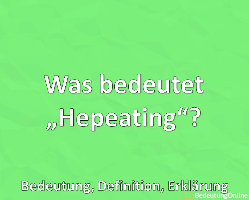 Was bedeutet Hepeating, Bedeutung, Definition, Erklärung