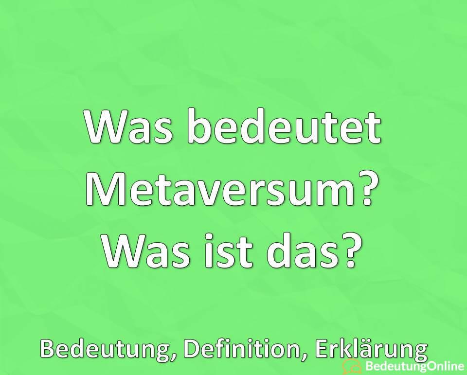 Was bedeutet Metaversum? Was ist das? Bedeutung, Definition, Erklärung